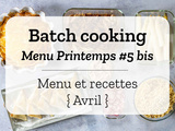 Batch cooking Printemps #5 bis – Mois d'Avril 2021 – Semaine 17